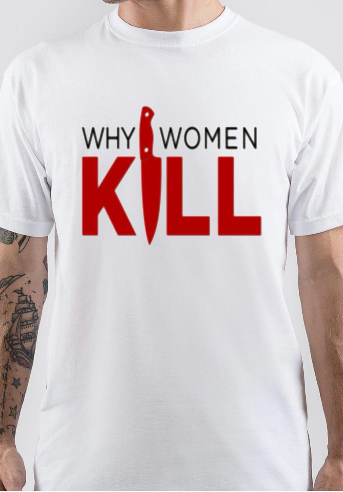 Why Women Kill T-Shirt And Merchandise